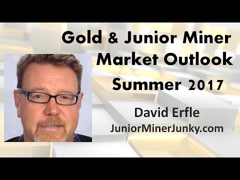 Gold And Junior Miner Summer 2017 Market Outlook With David Erfle
