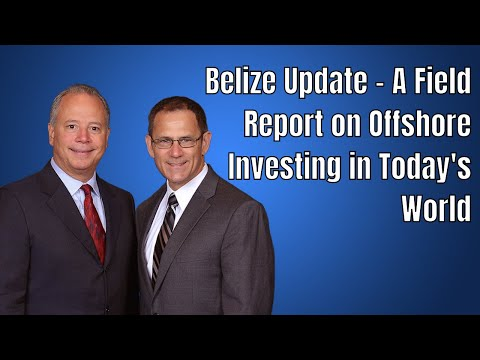 Belize Update - A Field Report on Offshore Investing in Today's World