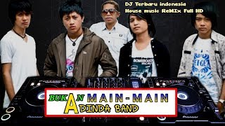 DJ REMIX - Bukan Main Main Adinda band | House Indonesia terbaru