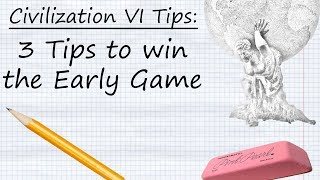 Civilization VI Tips - 3 Steps to Win the Early Game