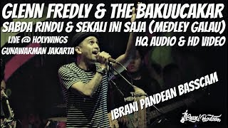 GLENN FREDLY & THE BAKUUCAKAR - SABDA RINDU & SEKALI INI SAJA (HQ) IBRANI PANDEAN BASS CAM