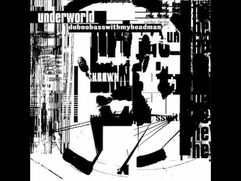 Underworld - Mmm... Skyscraper I Love You
