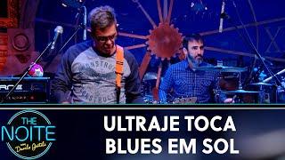Ultraje a Rigor toca BLUES EM SOL | The Noite (05/09/19)