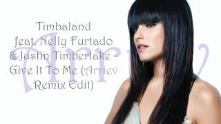 Timbaland feat. Nelly Furtado & Justin Timberlake - Give It To Me (Arriev Remix Edit) [HD] DOWNLOAD