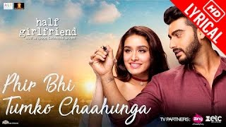 (LYRiCS)Main Phir Bhi Tumko Chahunga | Half Girlfriend | Arijit Singh | HD Video