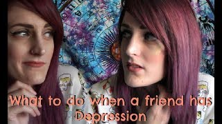 What to do when a Friend has Depression?