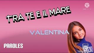 Tra te e il mare - Valentina (Paroles)