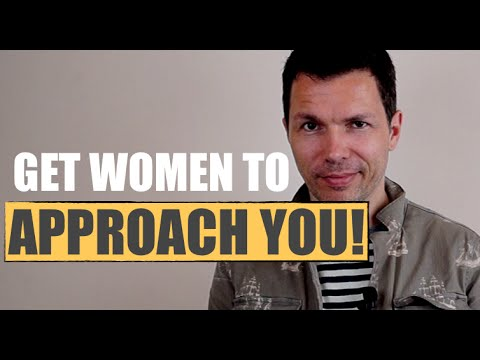 How To Get Women To Approach YOU - The Secret To Getting Her To Start Talking To You!