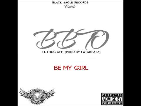 BBTO FEAT THUG - GEE - BE MY GIRL
