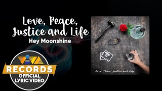 Love, Peace, Justice and Life - Hey Moonshine [Official Lyric Video]