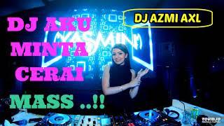 DJ AKU MINTA CERAI MASS MANTAP JIWAA REMIX 2019