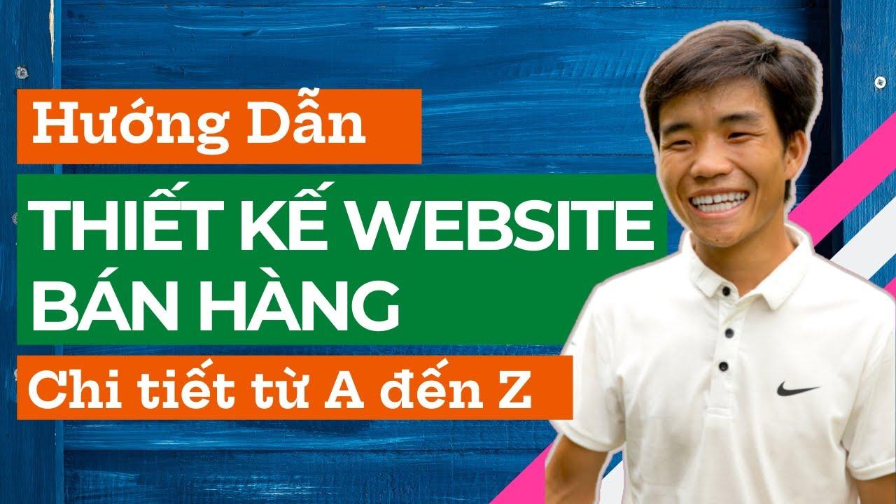 Hướng dẫn thiết kế WEBSITE BÁN HÀNG  [Mới nhất chi tiết từ A – Z]