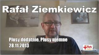 Rafał Ziemkiewicz Plusy dodatnie, plusy ujemne 28.11.2013