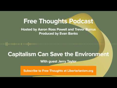 Ep. 27: Capitalism Can Save the Environment (with Jerry Taylor)