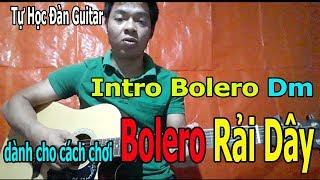 Cách INTRO BOLERO GUITAR Tone Dm CHO KIỂU ĐÀN RẢI DÂY ĐƠN GIẢN NHẤT