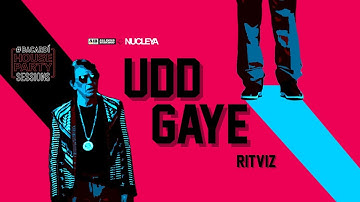 AIB : Udd Gaye by RITVIZ [Official Music Video] | #BacardiHousePartySessions