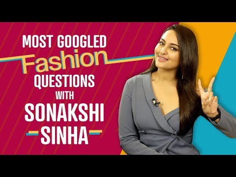 Sonakshi Sinha answers the most googled fashion questions | Fashion