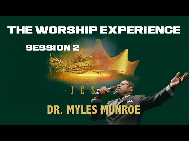 Dr. Myles Munroe | The WORSHIP Experience: Session 2