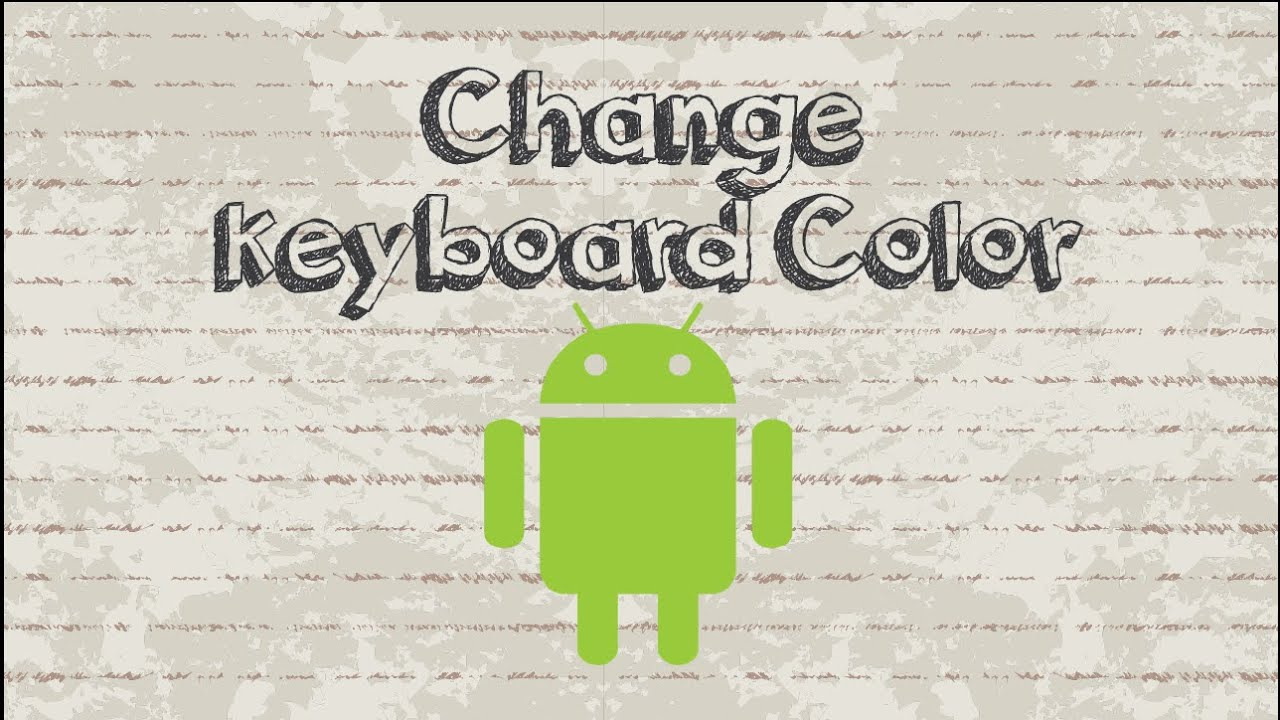 how to change keyboard color on android phone tablet - How To Change Samsung Keyboard Color