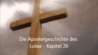 Die Apostelgeschichte des Lukas - Kapitel 26 [LuÜ](, 2012-12-19T01:56:01.000Z)