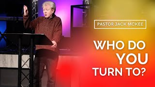 Pastor Jack McKee - Who do You turn to?
