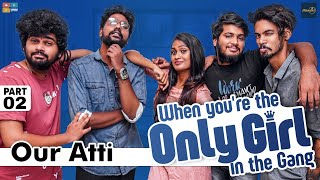 When You're the Only Girl in the Gang| | Part 2 | The Gang | Poornima Ravi | Araathi | Tamada Media