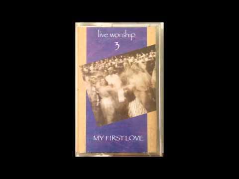 My First Love (is Jesus) written by Harry Demetrulias - Album LIVE WORSHIP 3