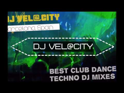 Best Club Dance Techno DJ Mixes by Dj Vel@cityDj  (Barcelona, Spain)