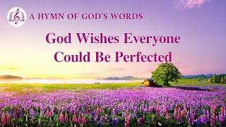 "2020 Christian Devotional Song | ""God Wishes Everyone Could Be Perfected"""