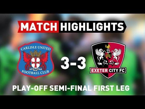 Carlisle United 3 Exeter City 3 (14/5/17) EFL Sky Bet League 2 play-off semi-final first leg
