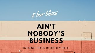 8 bar blues Ain't nobody's business blues style backing track