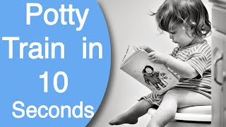 How to Potty Train Your Kid in 10 Seconds