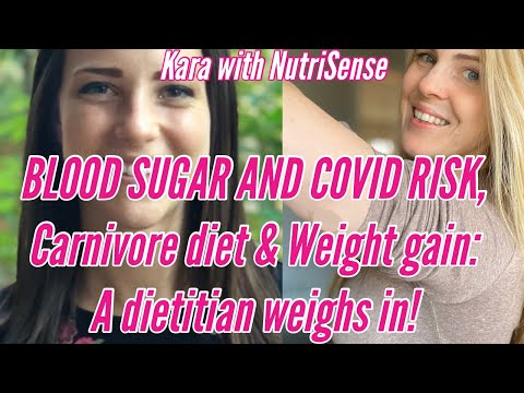 BLOOD SUGAR & COVID RISK, CARNIVORE DIET & WEIGHT GAIN (and loss) A registered dietitian weighs in