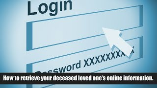 How to access a deceased loved one's online accounts