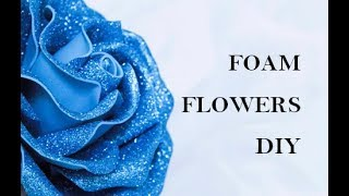 Foam flowers. Glitter Foam sheet craft ideas. Foam rose. Flowers on the wall. Foamiran flowers.