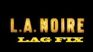[TUTORIAL] How to increase FPS in L.A. Noire and FIX Lag (+Test)