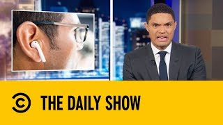 Could Your Airpods Kill You? | The Daily Show with Trevor Noah
