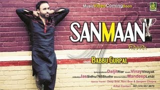 "Babbu Gurpal - ""Sanmaan"" HD 1080p new latest punjabi song 2013 top hit best songs"