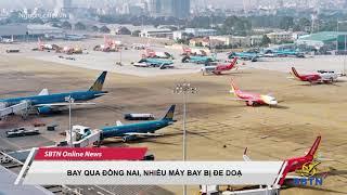 Bay Qua Đồng Nai, Nhiều Máy Bay Bị Đe Doạ