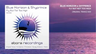 Blue Horizon & Shyprince – Fly But Not Too High (Trance Mix)