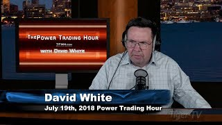 July 19th Power Trading Hour with David White on TFNN - 2018