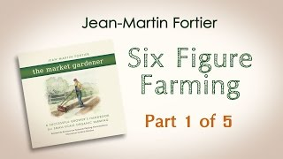 Jean-Martin Fortier, The Market Gardener: Six Figure Farming (Part 1 of 5)