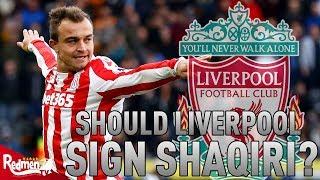 Should Liverpool Sign Xherdan Shaqiri? | Transfer Factfiles