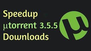 How To Speedup µTorrent 3.5.4 Downloads Upto 10X (Best Settings) 2018