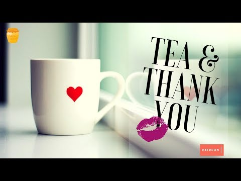 Tea & Thank You -  [Questions and Answers][Patron Appreciation][Rambling]