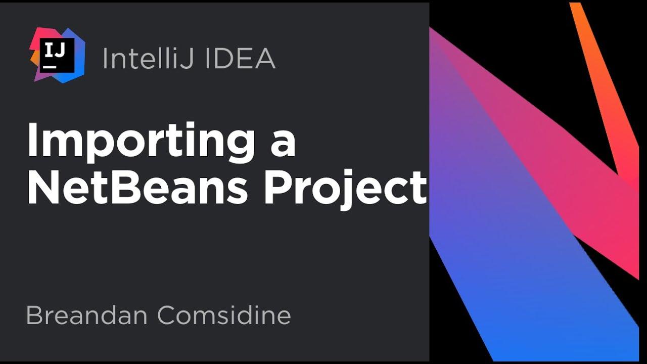 IntelliJ IDEA  Importing a NetBeans Project