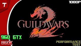 Guild Wars 2 Heart of thorns : GTX 960 - 860k 4.2 |Performance Test|1080p