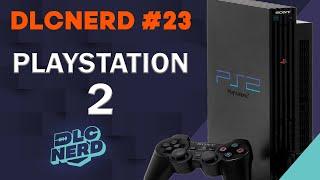 PLAYSTATION 2 - PODCAST DLCNERD #23