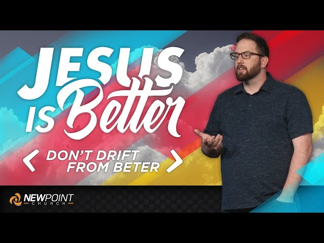 Don't Drift from Better | Jesus is Better [ New Point Church ]
