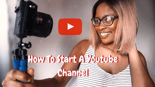 HOW TO START A YOUTUBE CHANNEL | BEGINNER'S GUIDE  | SOUTH AFRICAN YOUTUBER